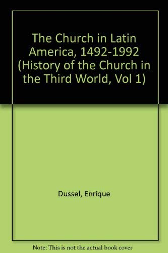 The Church in Latin America 1492-1992 (History of the Church in the Third World, Vol 1): Enrique ...