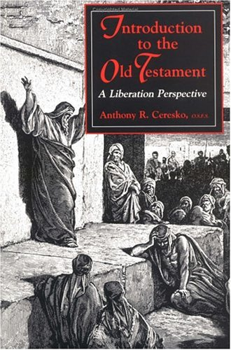 Introduction to the Old Testament: A Liberation Perspective: Anthony R. Ceresko