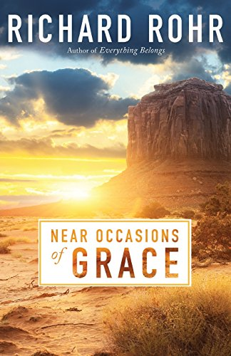 Near Occasions of Grace: Richard Rohr