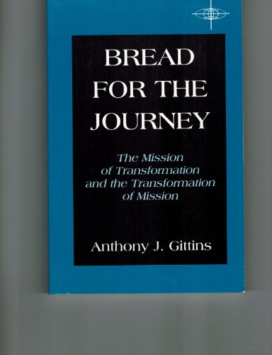 Bread for the Journey: The Mission of: Gittins, Anthony J.