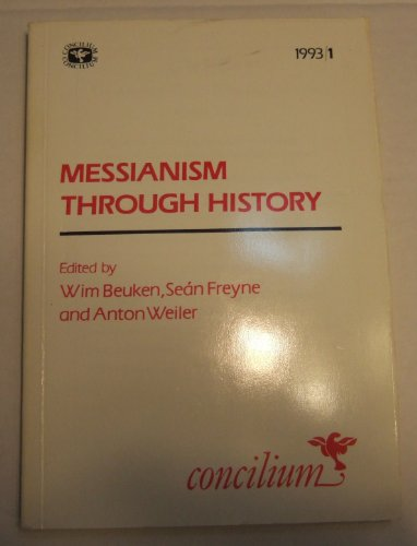Messianism Through History (Concilium): Beuken, Wim; Freyne, Sean; Weiler, Anton
