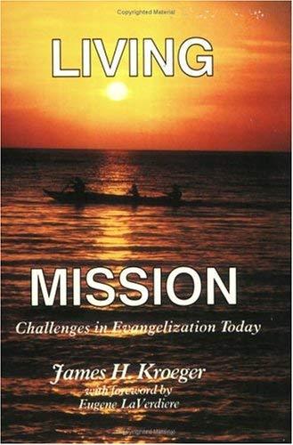 Living Mission: Challenges in Evangelization Today: James H. Kroeger