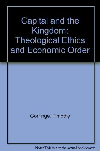 Capital and the Kingdom: Theological Ethics and Economic Order: Gorringe, Timothy J.
