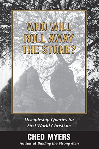 Who Will Roll Away the Stone?: Discipleship Queries for First World Christians (0883449471) by Ched Myers