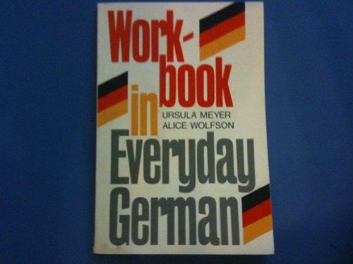 Workbook in Everyday German: Ursula Meyer, Alice Wolfson