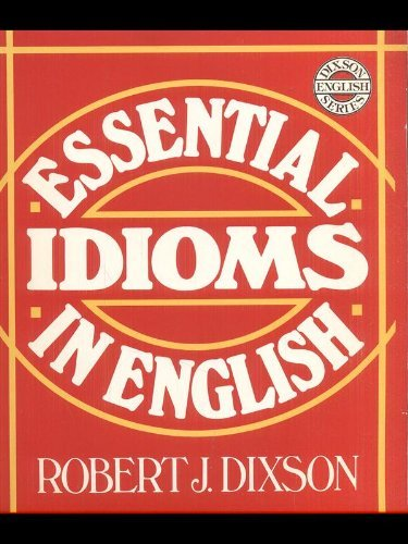 Essential Idioms in English [First Printing]: Dixson, Robert J.