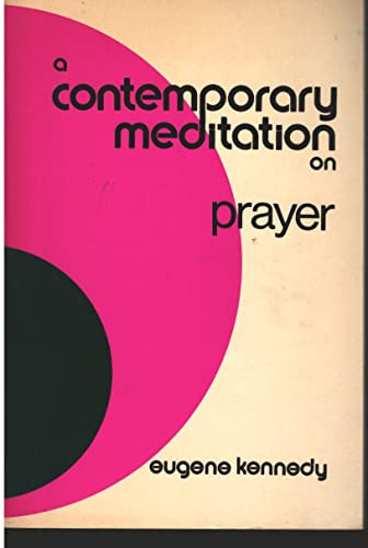 A contemporary meditation on prayer: Kennedy, Eugene C.