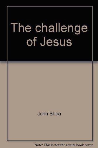The challenge of Jesus: Shea, John