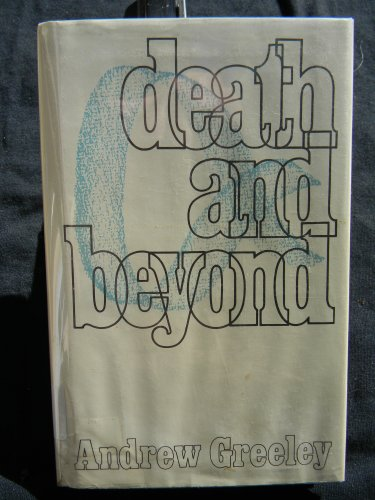 Death & beyond: Greeley, Andrew M