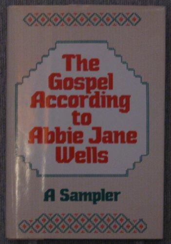 The gospel according to Abbie Jane Wells: A sampler: Wells, Abbie Jane