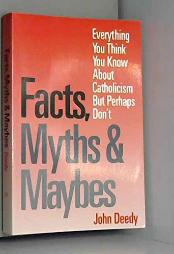 9780883472729: Facts, Myths and Maybes: Everything You Think You Know About Catholicism but Perhaps Don't