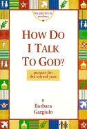 9780883474075: How Do I Talk to God?: Prayers for the School Year