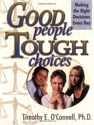 9780883474273: Good People, Tough Choices: Making the Right Decisions Every Day
