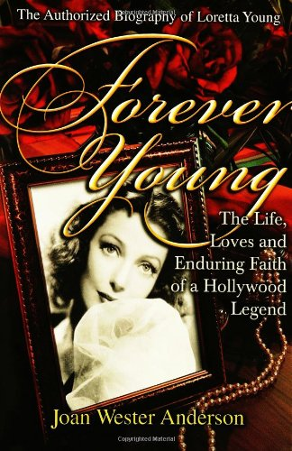 Forever Young: The Life, Loves, and Enduring Faith of a Hollywood Legend ; The Authorized Biography of Loretta Young (0883474670) by Joan Wester Anderson