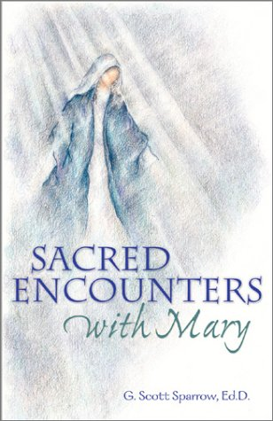 Sacred Encounters With Mary: Sparrow, G. Scott