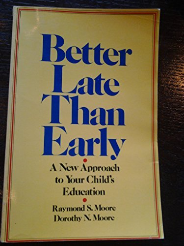 9780883490488: Better Late Than Early : A New Approach to Your Child's Education