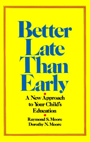 9780883490495: Better Late Than Early: A New Approach to Your Child's Education
