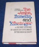 9780883491003: The Arabs, Israelis, and Kissinger: A secret history of American diplomacy in the Middle East