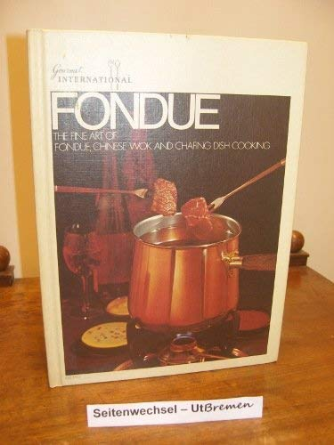 9780883510254: Fondue the Fine Art of Fondue Chinese Wok and Chafing Dish Cooking