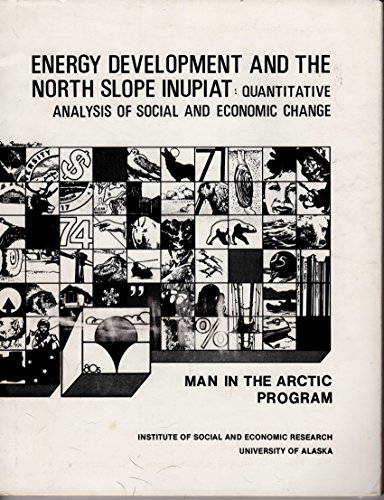 Energy Development and the North Slope Inupiat: Quantitative Analysis of Social and Economic Change (0883530260) by John Kruse