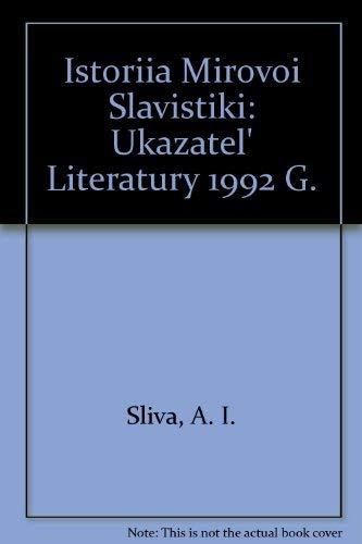 Istoriia Mirovoi Slavistiki : Ukazatel' Literatury 1992 g.: Sliva, A.I.; Kaloeva, I. A.