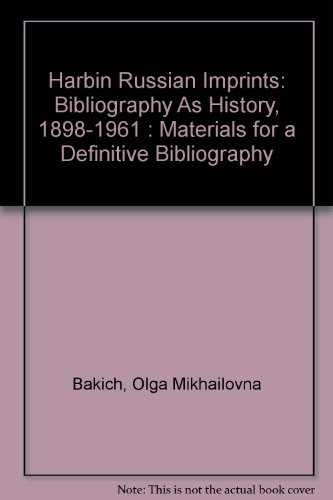 9780883543863: Harbin Russian Imprints: Bibliography As History, 1898-1961 : Materials for a Definitive Bibliography (English and Russian Edition)