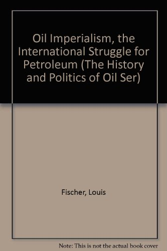9780883552896: Oil Imperialism, the International Struggle for Petroleum (The History and Politics of Oil Ser)