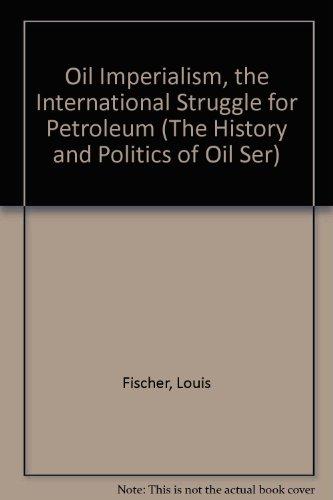 Oil Imperialism : The International Struggle for Petroleum: Fischer, Louis