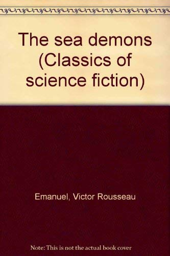 THE SEA DEMONS .: Rousseau, Victor (pseudonym of Victor Rousseau Emanuel)