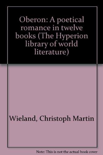 Oberon: A Poetical Romance in Twelve Books: Adams, Pres. John Quincy; Wieland, Christoph Martin