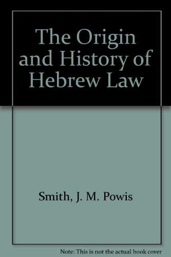 The Origin And History Of Hebrew Law J M Powis