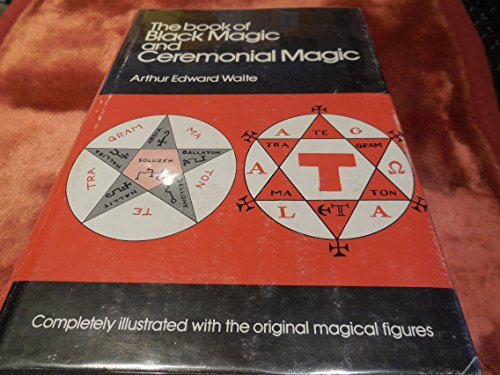 The Book of Black Magic and Ceremonial Magic: Arthur Edward Waite