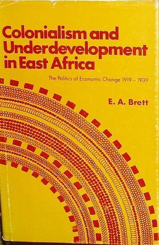 9780883570005: Colonialism and underdevelopment in east Africa;: The politics of economic change, 1919-1939 (Studies in east African society and history)