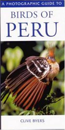 Photographic Guide To Birds of Peru (A Photographic Guide to): Clive Byers