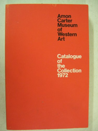 9780883600009: Amon Carter Museum of Western Art, Catalogue of the Collection, 1972