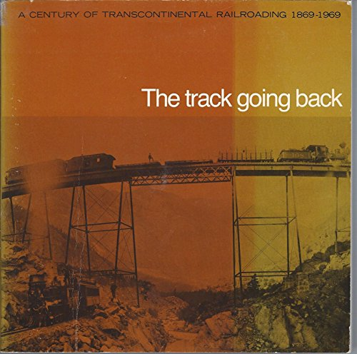 9780883600078: Track Going Back : A Century of Transcontinental Railroading, 1869-1969