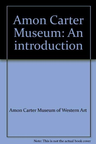 9780883600436: Amon Carter Museum: An introduction [Taschenbuch] by Amon Carter Museum of We...