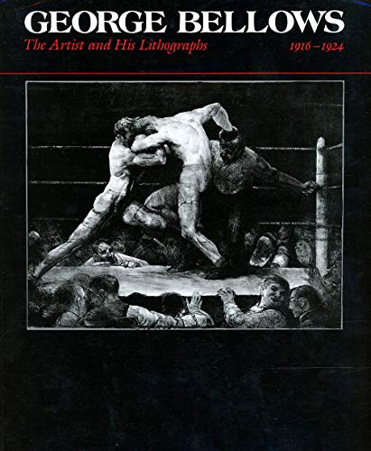 George Bellows: The Artist and His Lithographs,: Bellows, George and