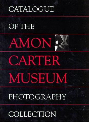 Catalogue of the Amon Carter Museum Photography Collection