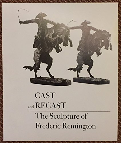 Cast and Recast: The Sculpture of Frederic Remington: Michael Edward Shapiro