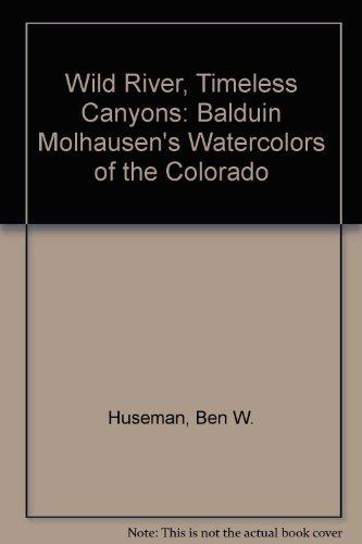 Wild River, Timeless Canyons: Balduin Mollhausen's Watercolors of the Colorado: Huseman, Ben W...