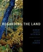 Regarding the Land: Robert Glenn Ketchum And the Legacy of Eliot Porter (9780883601006) by John Rohrbach; Robert Glenn Ketchum