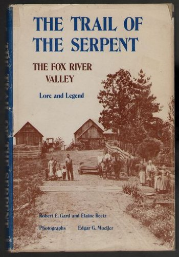 THE TRAIL OF THE SERPENT The Fox River Valley Lore and Legend (Signed): Gard, Robert E. & Reetz, ...