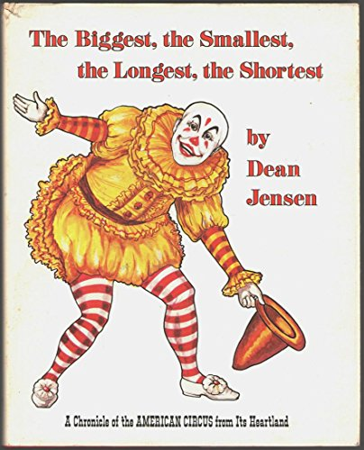 9780883610381: The biggest, the smallest, the longest, the shortest: A chronicle of the American circus from its heartland