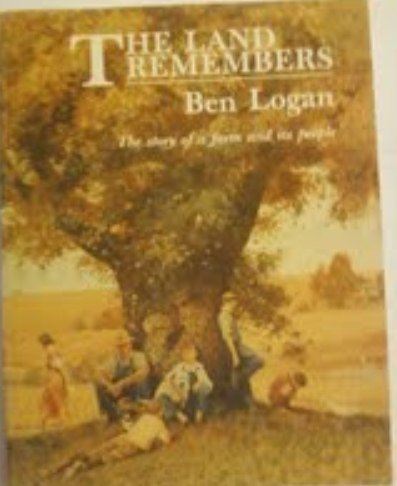 The land remembers: The story of a: Logan, Ben