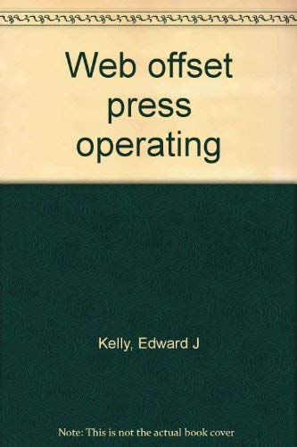 WEB OFFSET PRESS OPERATING. lst ed.: Kelly, Edward J. with D.B. Crouse & R.P. Supansic