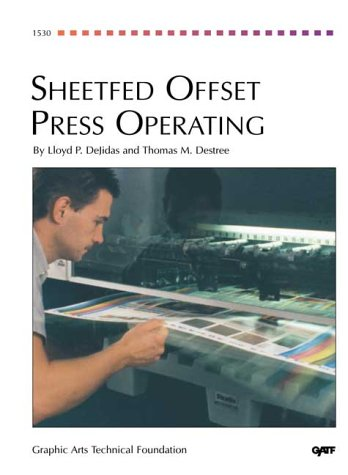 Sheetfed Offset Press Operating {SECOND EDITION}: DeJidas, Lloyd P. And Thomas M. Destree