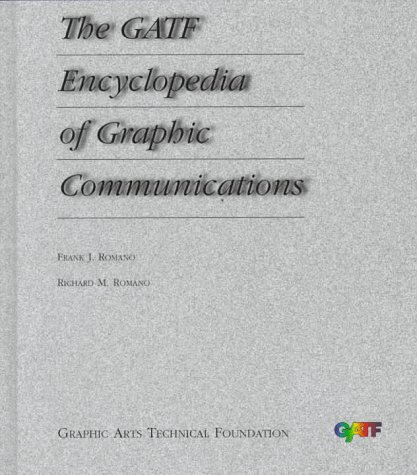The Gatf Encyclopedia of Graphic Communications: Graphic Arts Technical Foundation