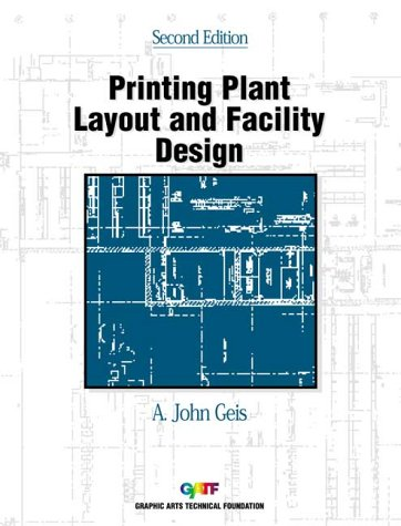 Printing Plant Layout and Facility Design: A. John Geis;