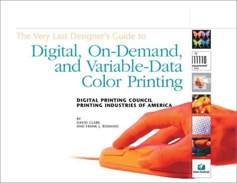 The Very Last Designer's Guide to Digital, On-Demand, and Variable-Data Color Printing (0883623013) by Frank J. Romano; David Clark